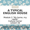 "Презентация по английскому языку Module 3 ""My home, my castle"", Culture Corner, Lesson 3d - ""A typical English house"" (5 класс)"
