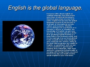 the role of english in globalization Teaching english as the global language the global elf researchers come out against the continuing practice of using two major variants of the english language, american english (ame) and british english (bre), in teaching english in national systems of education of countries where english is not an official language.
