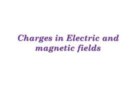 Charges in Electric and magnetic fields