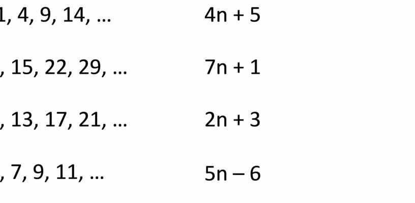 -1, 4, 9, 14, … 8, 15, 22, 29, … 9, 13, 17, 21, … 5, 7, 9, 11, … 4n + 5 7n +…