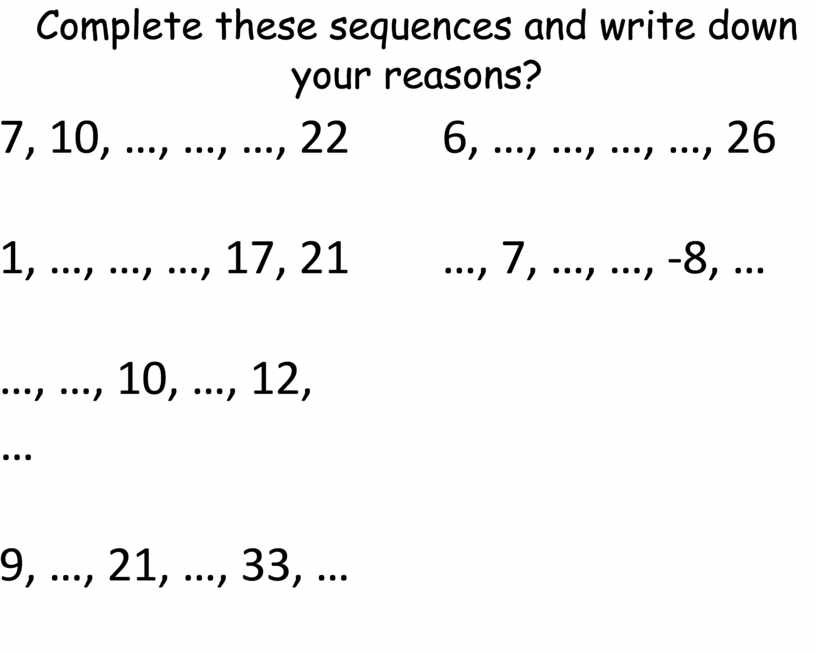 Complete these sequences and write down your reasons? 7, 10, …, …, …, 22 1, …, …, …, 17, 21 …, …, 10, …, 12,…