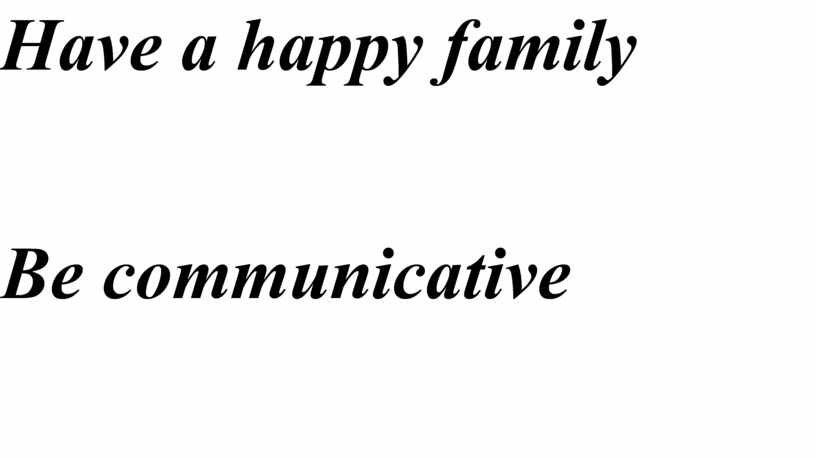 Have a happy family Be communicative