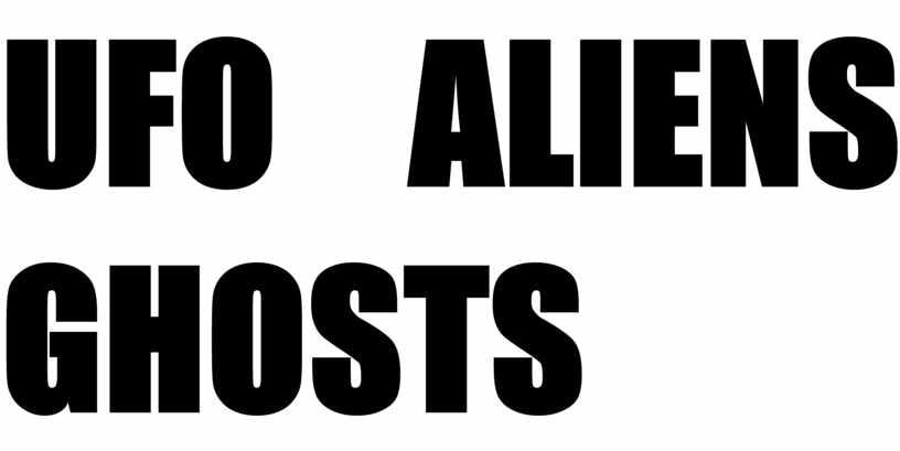UFO ALIENS GHOSTS