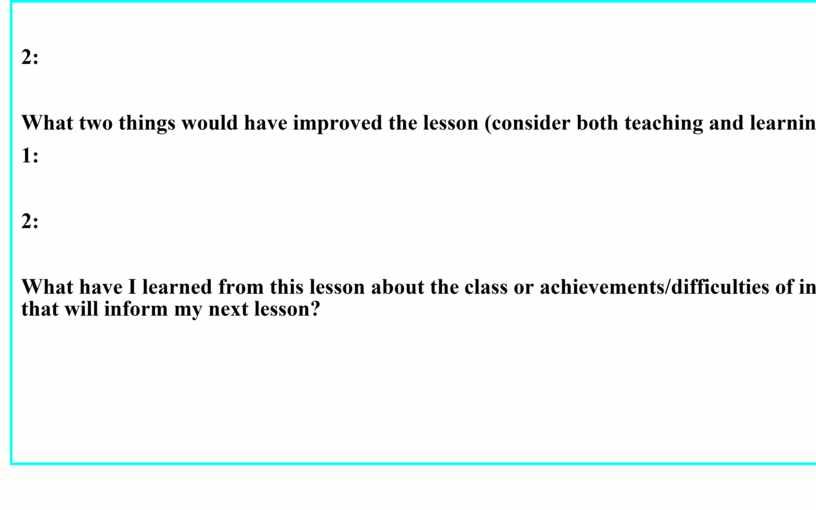 What two things would have improved the lesson (consider both teaching and learning)? 1: 2: