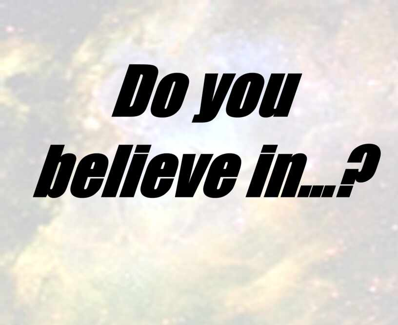 Do you believe in…?