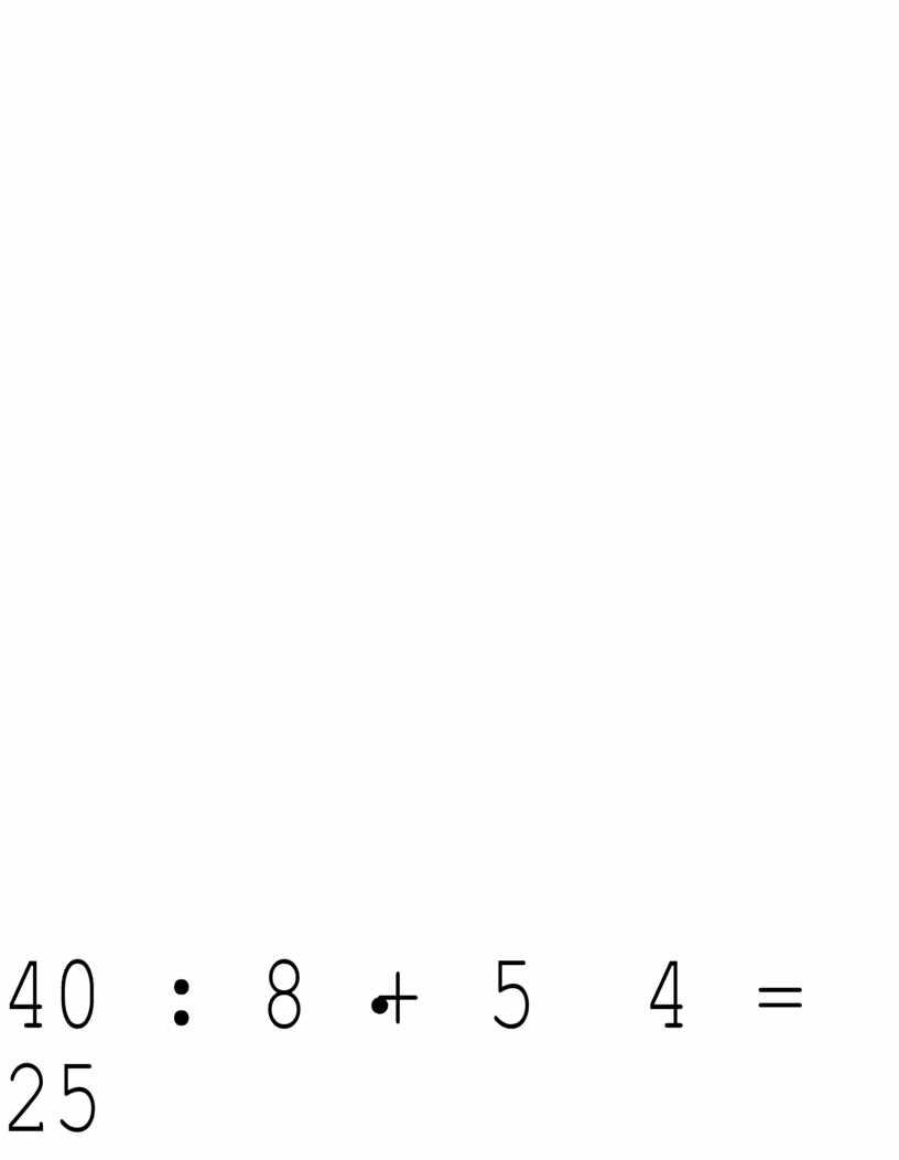 40 : 8 + 5 4 = 25