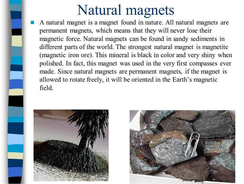 Natural magnets A natural magnet is a magnet found in nature