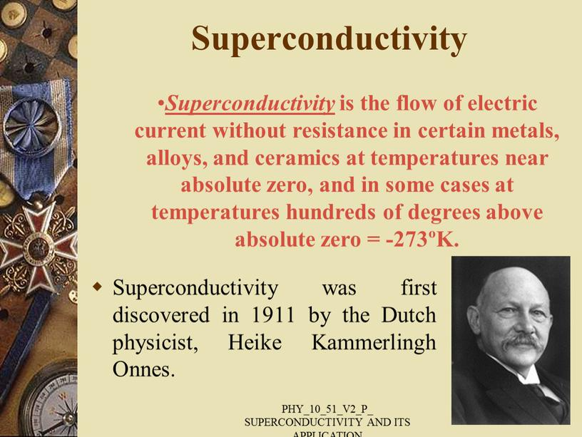 Superconductivity was first discovered in 1911 by the