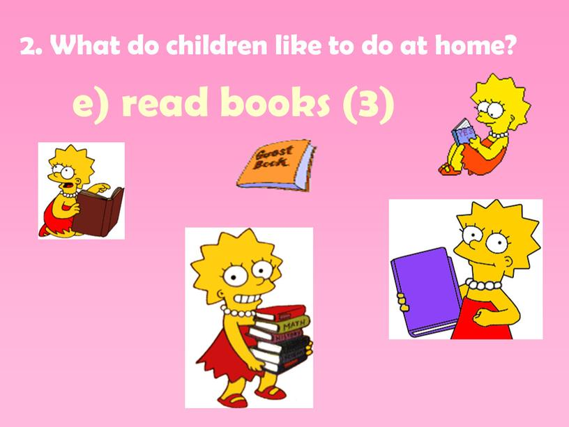 What do children like to do at home? e) read books (3)