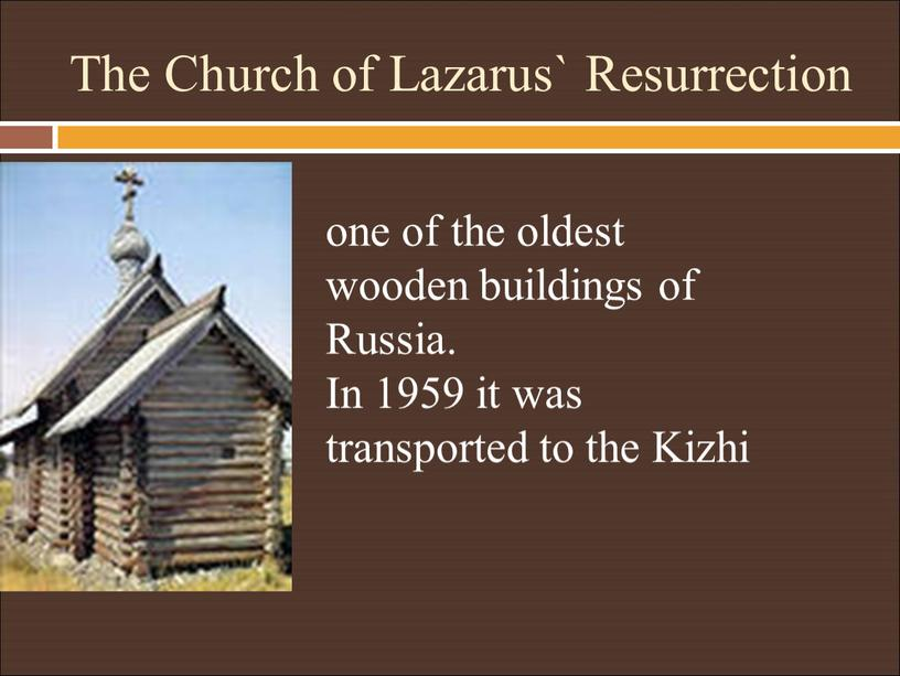 The Church of Lazarus` Resurrection one of the oldest wooden buildings of