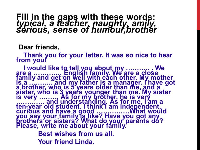 Fill in the gaps with these words: typical, a teacher, naughty, amily, serious, sense of humour,brother