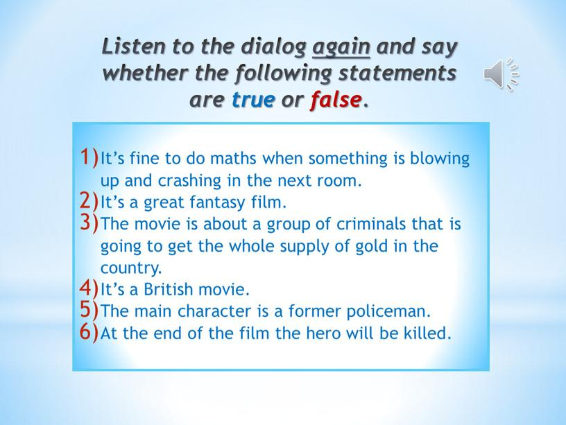 Listen to the dialog again and say whether the following statements are true or false