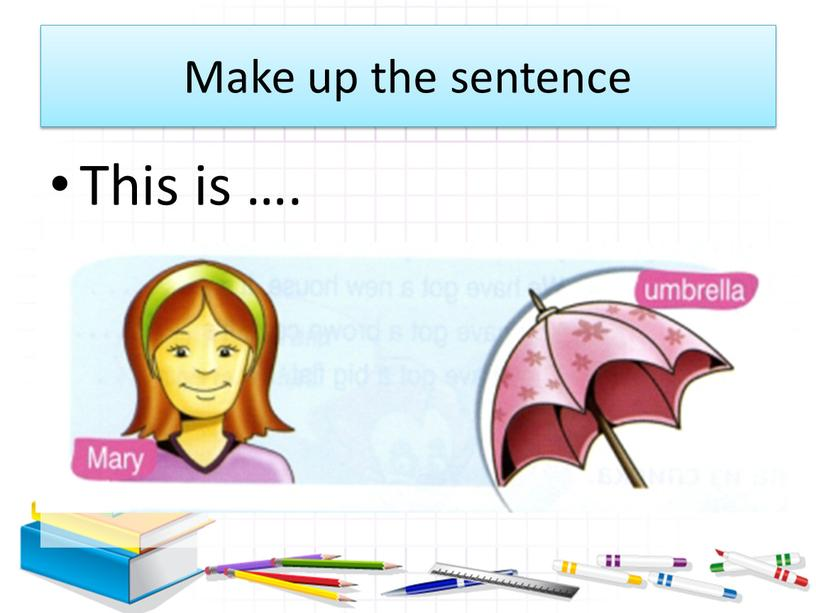 Make up the sentence This is …