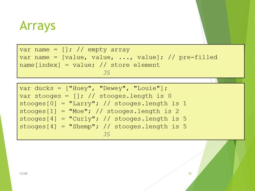 Arrays CS380 30 var name = []; // empty array var name = [value, value,