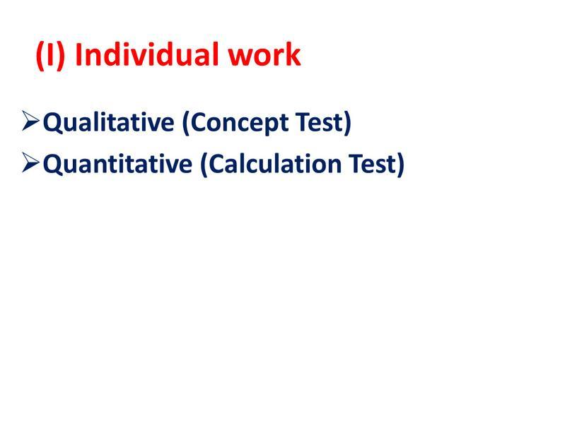 I) Individual work Qualitative (Concept