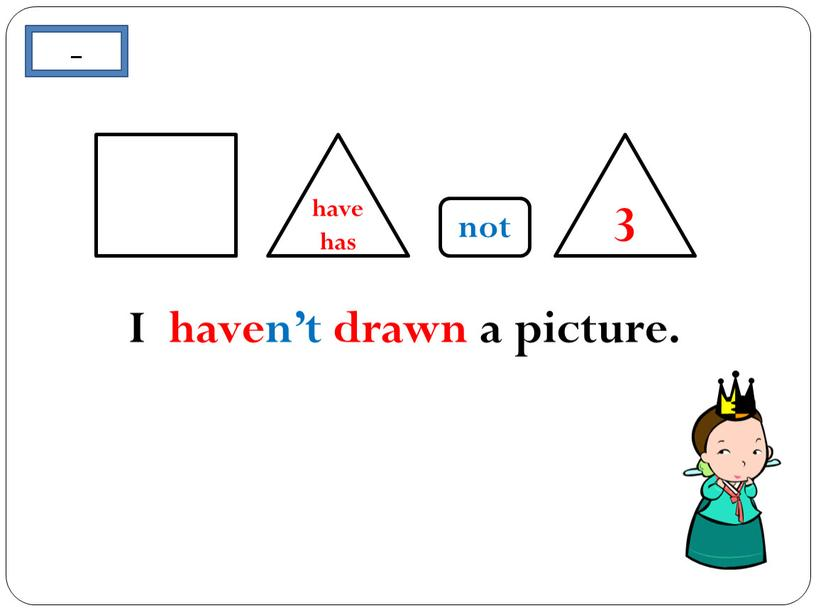 not - 3 have has I haven't drawn a picture.