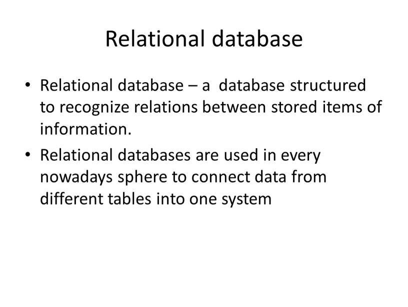 Relational database Relational database – a database structured to recognize relations between stored items of information