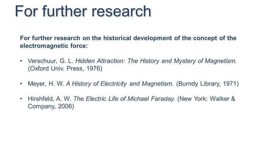 For further research on the historical development of the concept of the electromagnetic force: