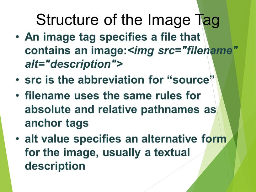 """Structure of the Image Tag An image tag specifies a file that contains an image: src is the abbreviation for """"source"""" filename uses the same…"""