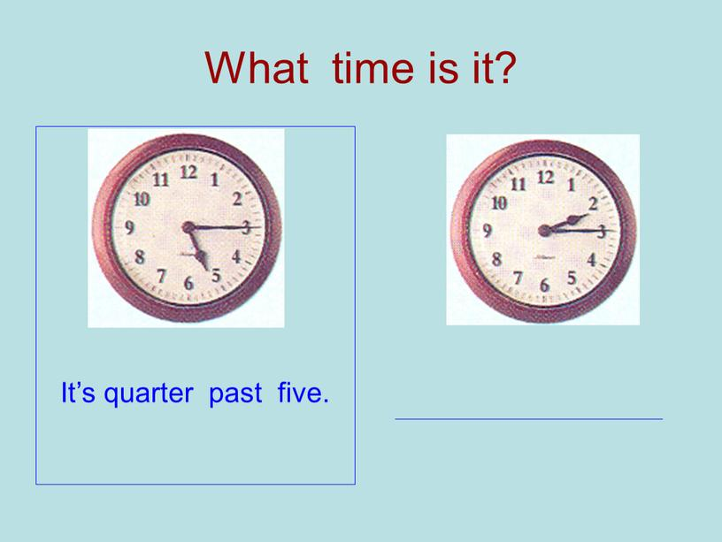 What time is it? It's quarter past five