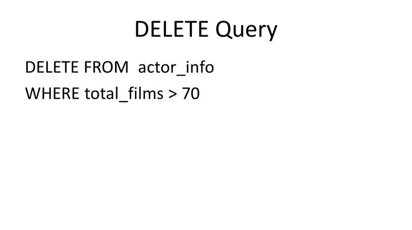 DELETE Query DELETE FROM actor_info