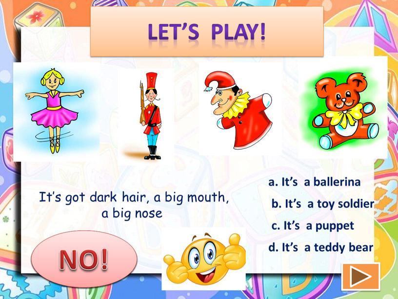 Let's play! a. It's a ballerina b