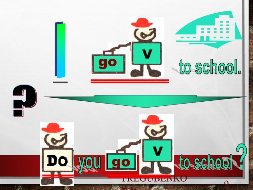 Tregubenko N.V. 9 go go I to school