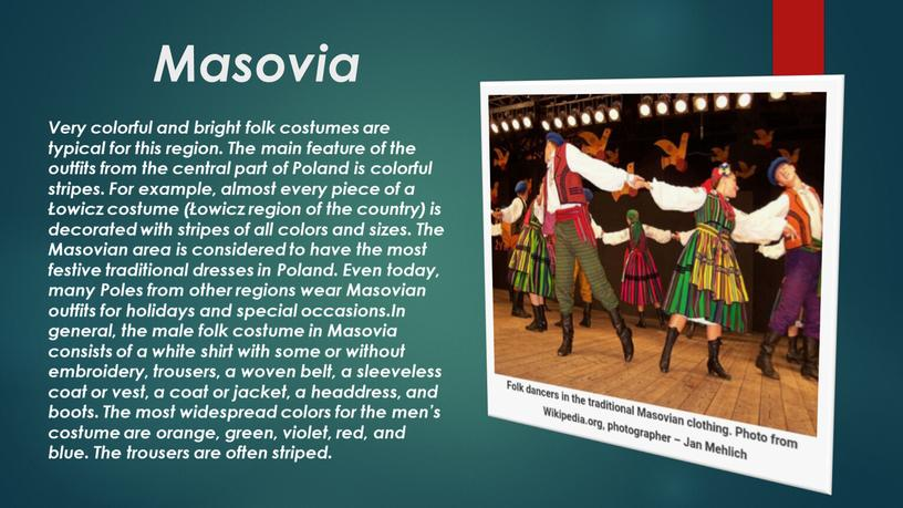 Masovia Very colorful and bright folk costumes are typical for this region