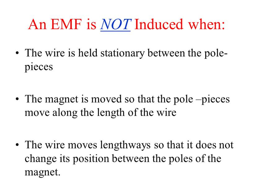An EMF is NOT Induced when: The wire is held stationary between the pole-pieces