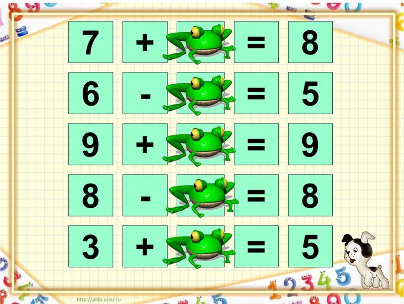 7 + 1 = 8 6 - 1 = 5 9 + 0 = 9 8 - 0 = 8 3 + 2 = 5