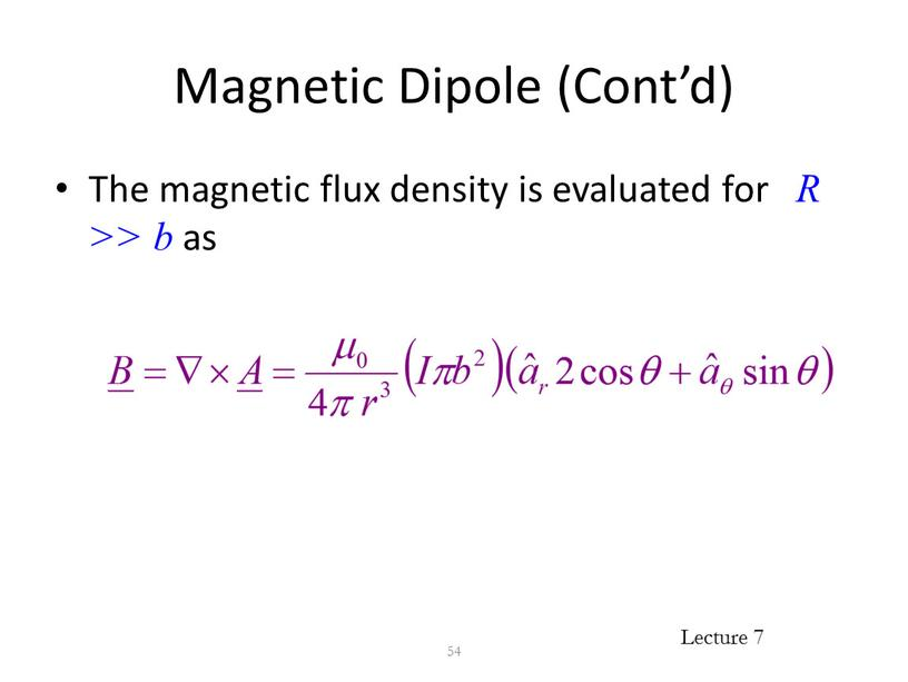 Magnetic Dipole (Cont'd) The magnetic flux density is evaluated for