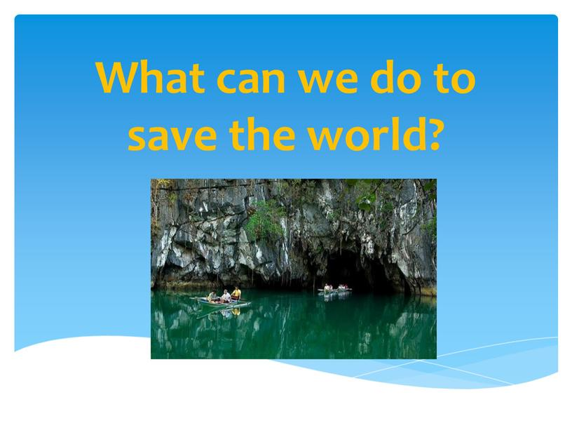 What can we do to save the world?