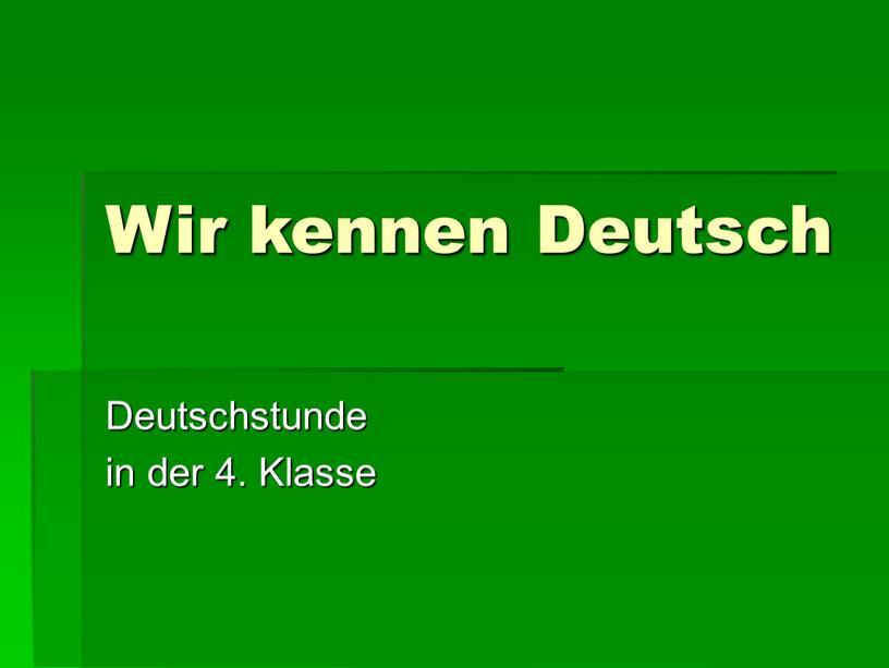 Wir kennen Deutsch Deutschstunde in der 4