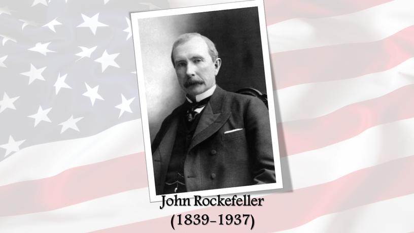 John Rockefeller (1839-1937)