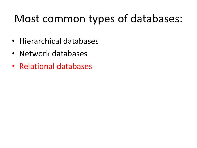 Most common types of databases: