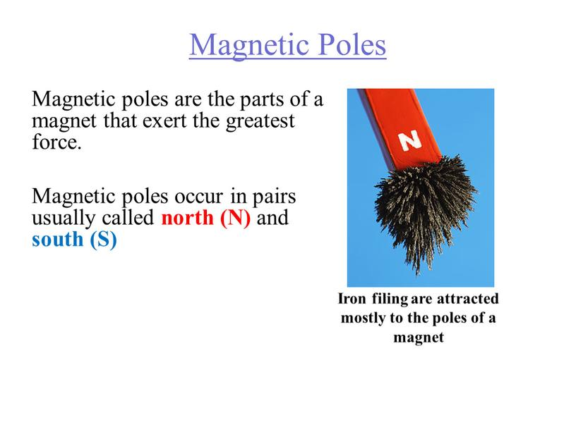 Magnetic Poles Magnetic poles are the parts of a magnet that exert the greatest force