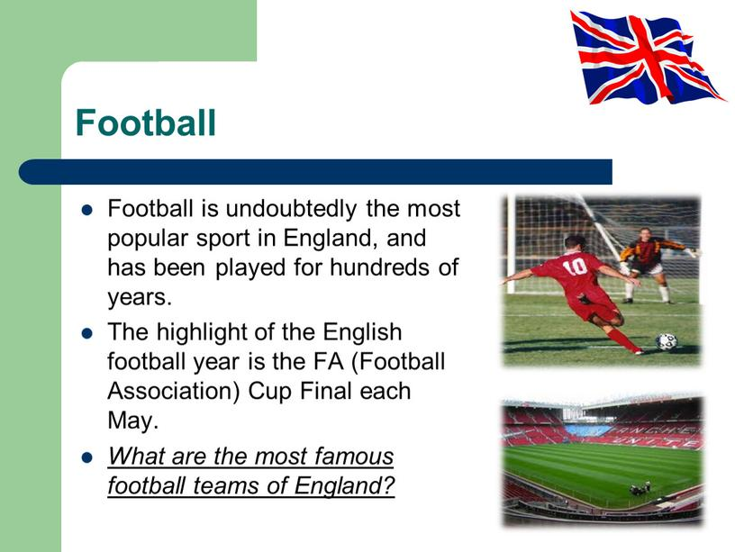 Football Football is undoubtedly the most popular sport in