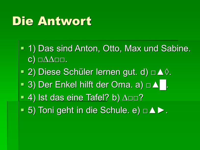 Die Antwort 1) Das sind Anton,