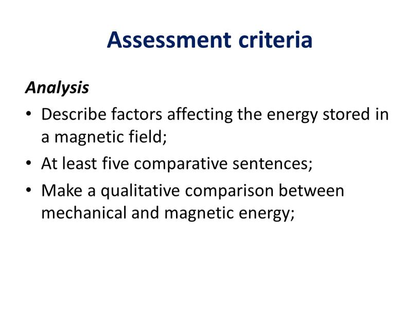 Assessment criteria Analysis Describe factors affecting the energy stored in a magnetic field;