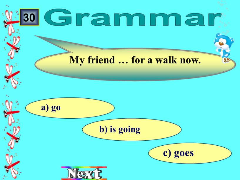 My friend … for a walk now. Grammar
