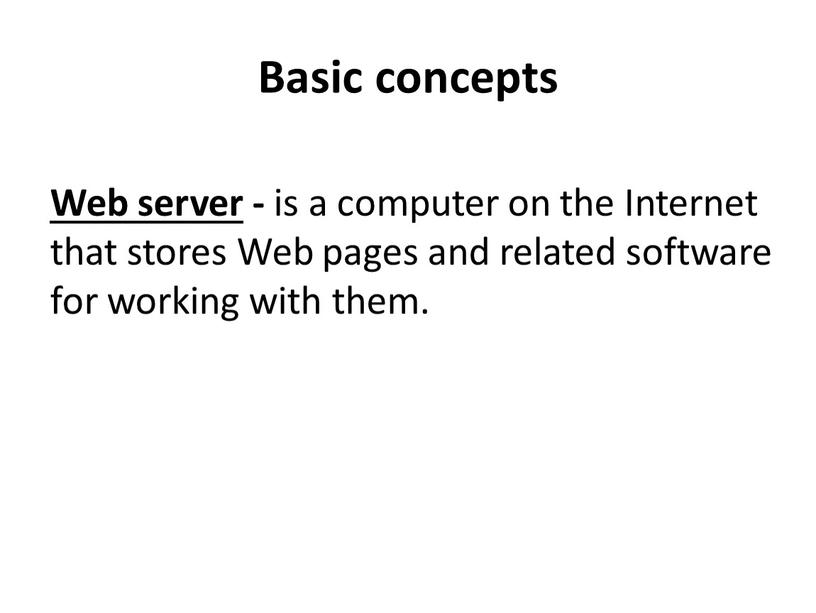 Basic concepts Web server - is a computer on the