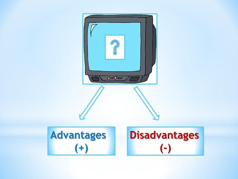 Advantages (+) Disadvantages (-)