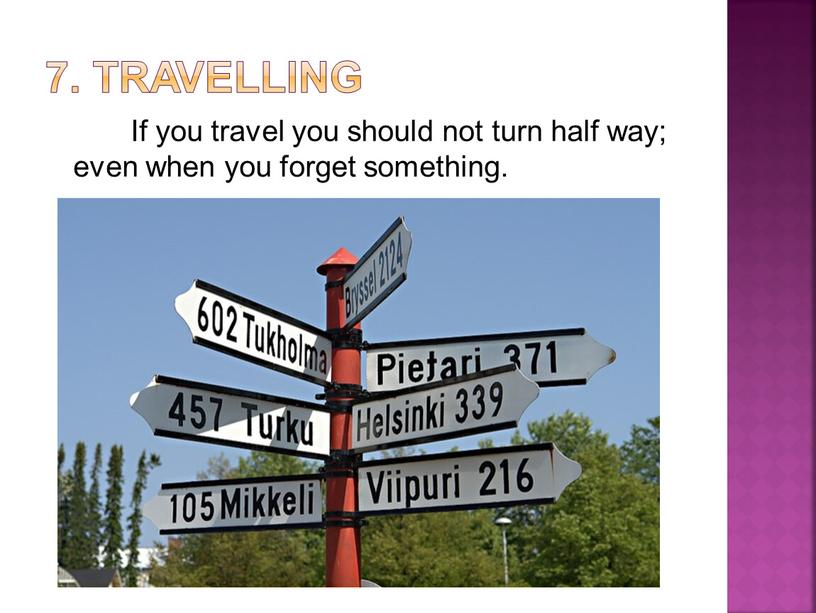 Travelling If you travel you should not turn half way; even when you forget something