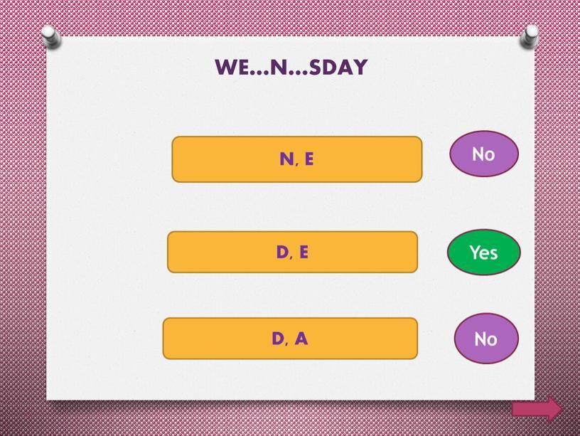 WE…N…SDAY N, E D, E D, A No No