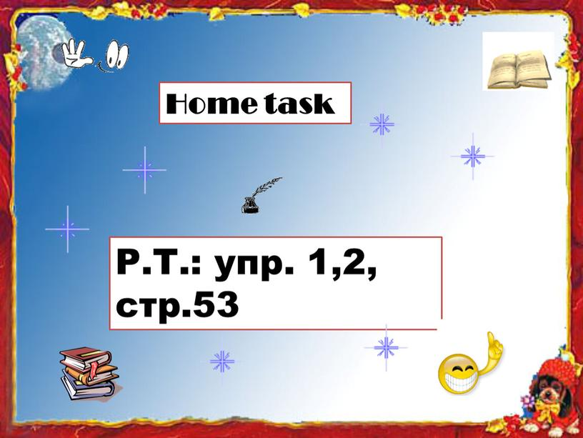 Home task Р.Т.: упр. 1,2, стp.53