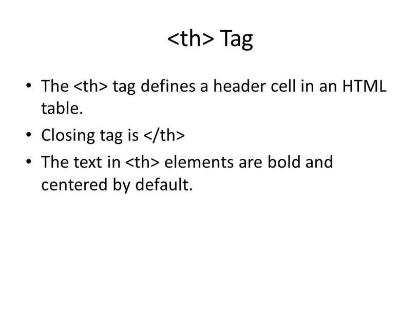 Tag The tag defines a header cell in an