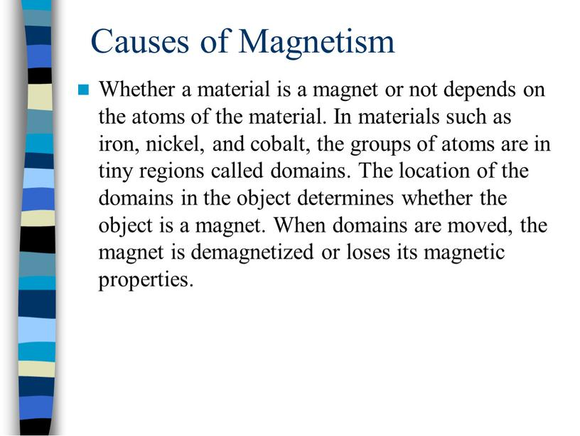 Causes of Magnetism Whether a material is a magnet or not depends on the atoms of the material