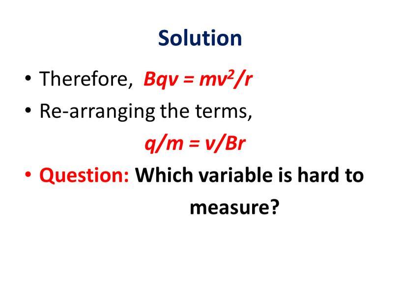 Solution Therefore, Bqv = mv2/r
