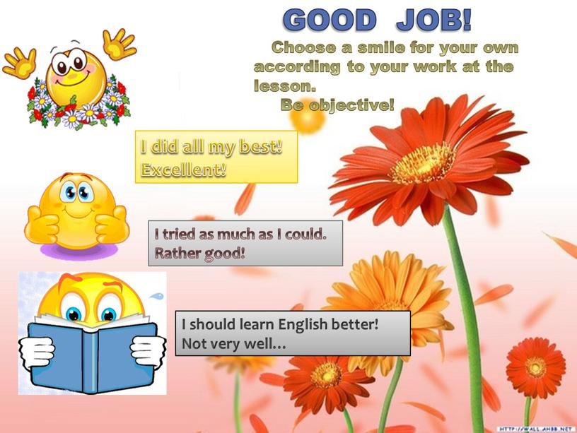 GOOD JOB! Choose a smile for your own according to your work at the lesson
