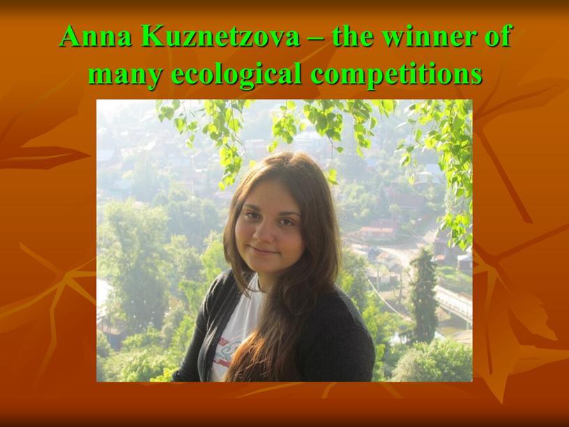 Anna Kuznetzova – the winner of many ecological competitions